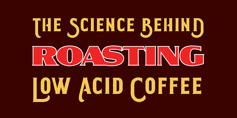 Slow Roasting Low Acid Coffee